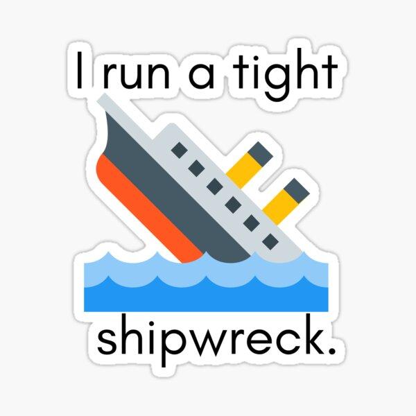 I Run A Tight Shipwreck Sticker