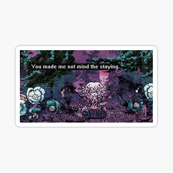 You made me not mind the staying. Sticker