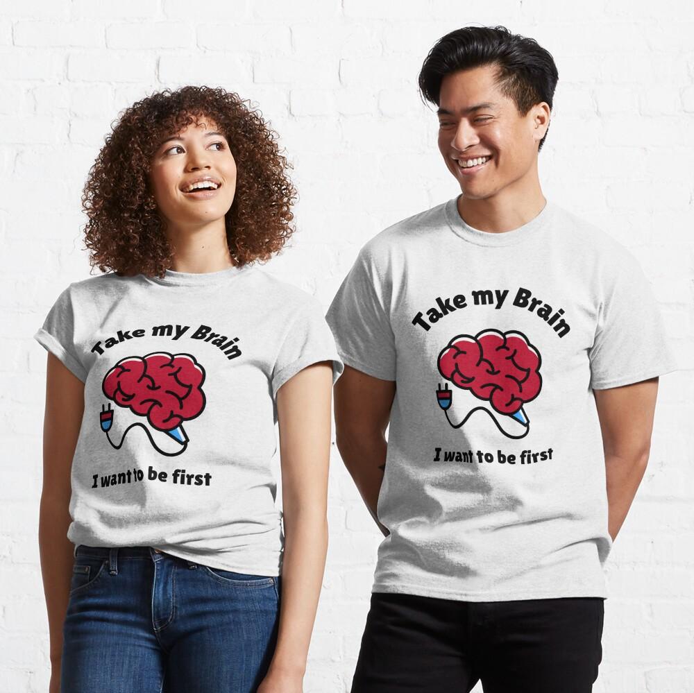Take My Brain Classic T-Shirt