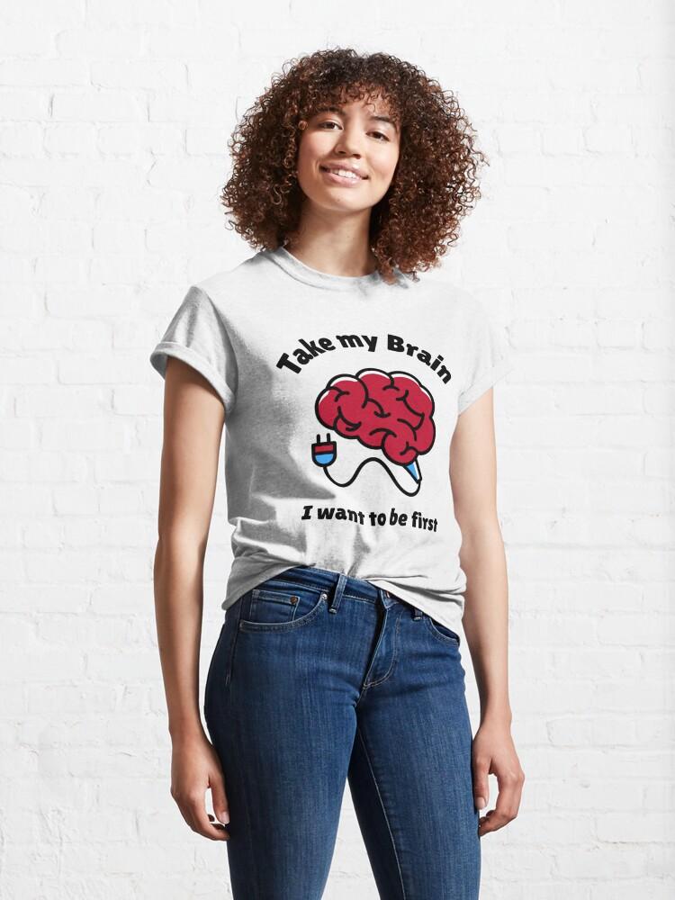 Alternate view of Take My Brain Classic T-Shirt
