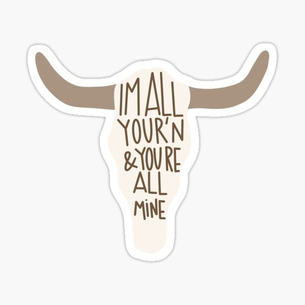 All Your'n Cow Skull | Tyler childers | country songs | country stickers | music stickers | country | Western stickers | cattle stickers | cows Sticker