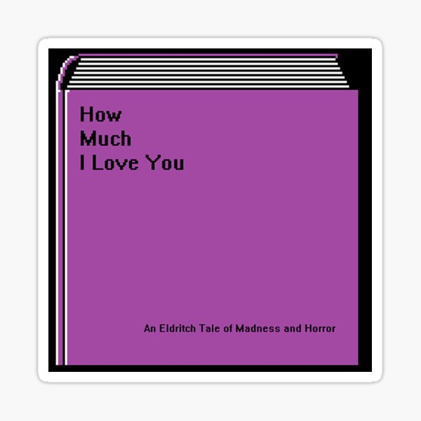 How Much I Love You Sticker
