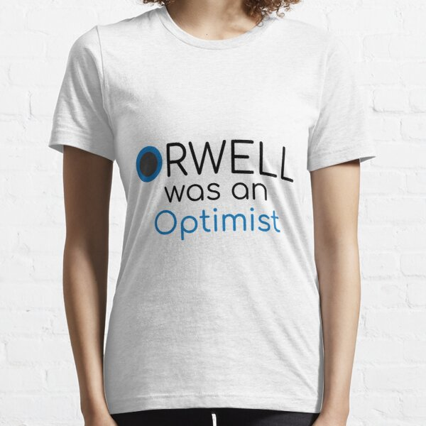 Orwell was an Optimist Essential T-Shirt