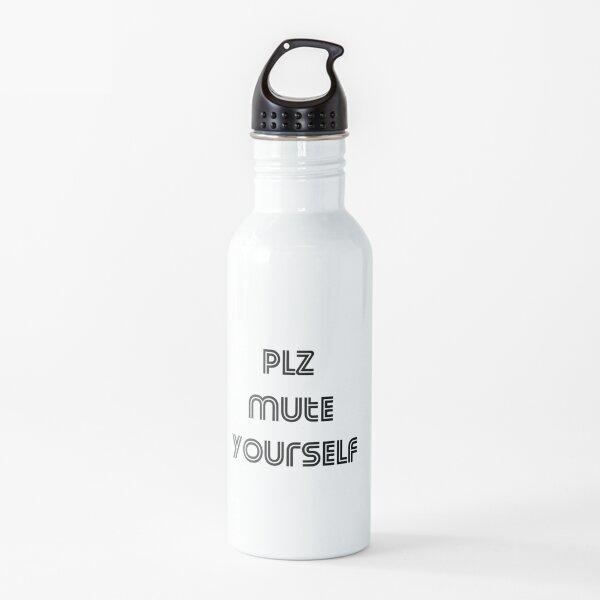 Plz Mute Yourself Water Bottle
