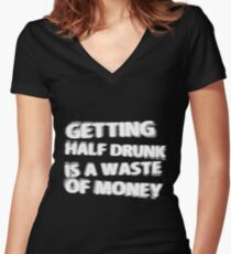 Getting Half Drunk is a Waste of Money Women's Fitted V-Neck T-Shirt