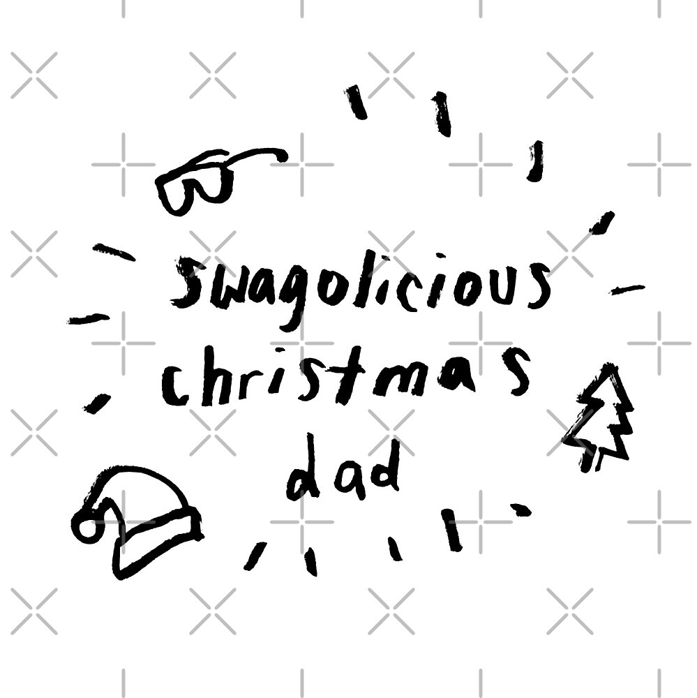 SWAGOLICIOUS CHRISTMAS DAD by Sophie Tyrrell