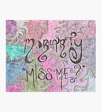 Miss Me? - Moriarty Photographic Print