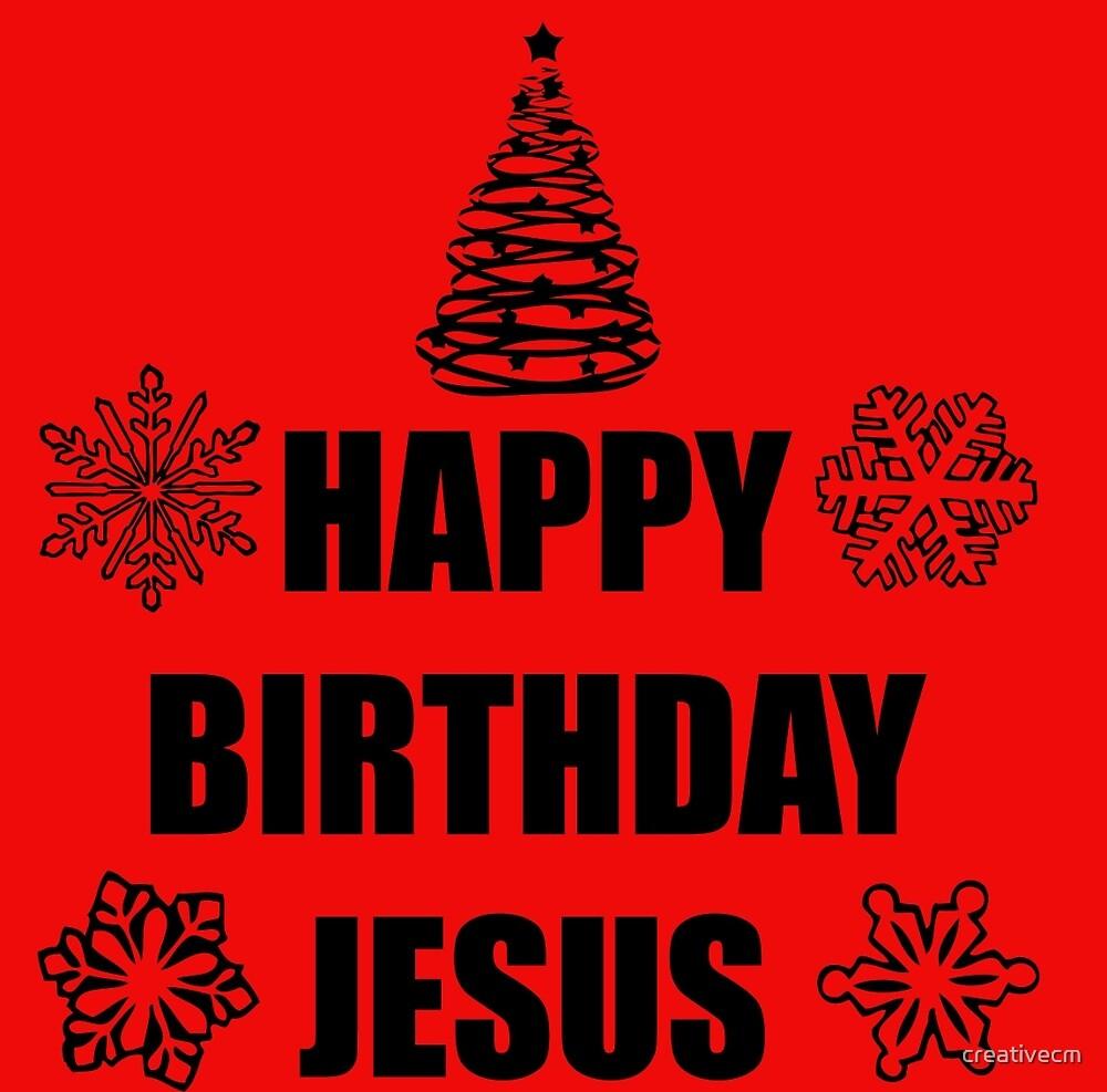 HAPPY BIRTHDAY JESUS by creativecm