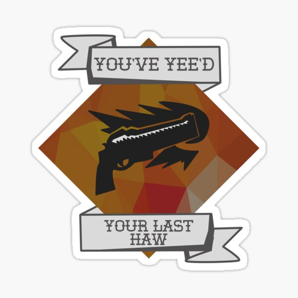 You've Yee'd Your Last Haw Sticker
