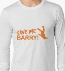 Save Me Barry! Long Sleeve T-Shirt