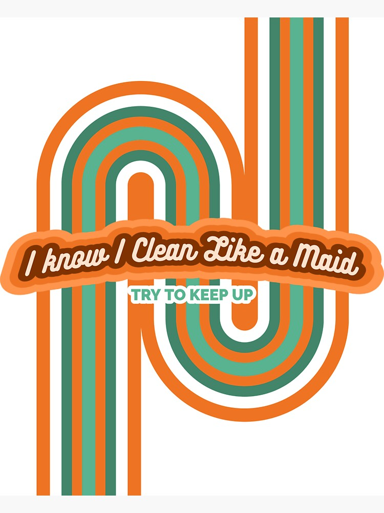 Clean Like a Maid, Vintage, Retro, Sarcastic Cleaning Humor by SavvyCleaner