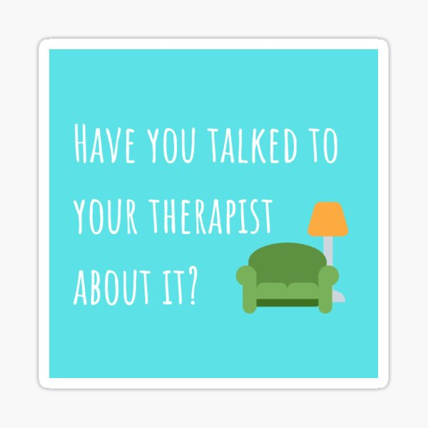 Talk To Your Therapist Sticker