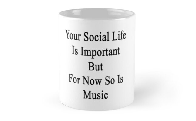 Your Social Life Is Important But For Now So Is Music  by supernova23