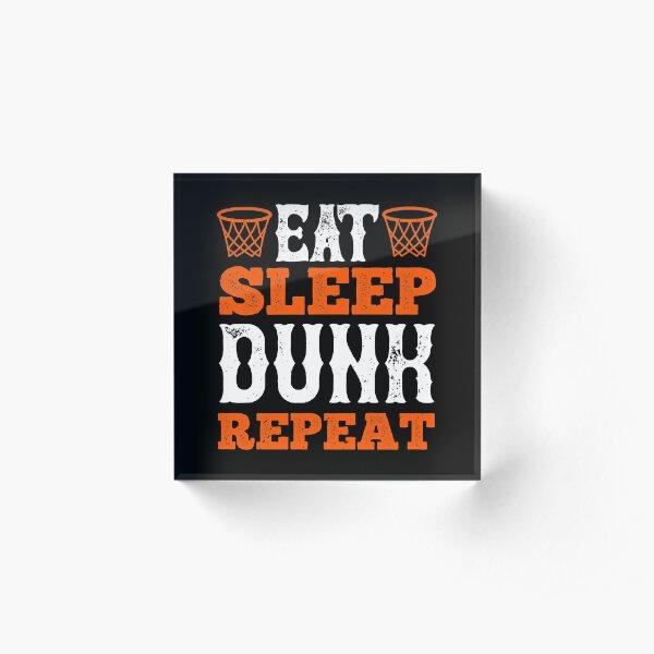 Eat Sleep Dunk Repeat   Motivational Basketball Quotes Acrylic Block