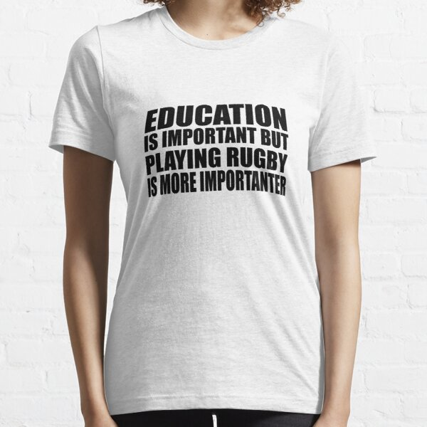 Education Is Important But Rugby Is More Importanter Essential T-Shirt