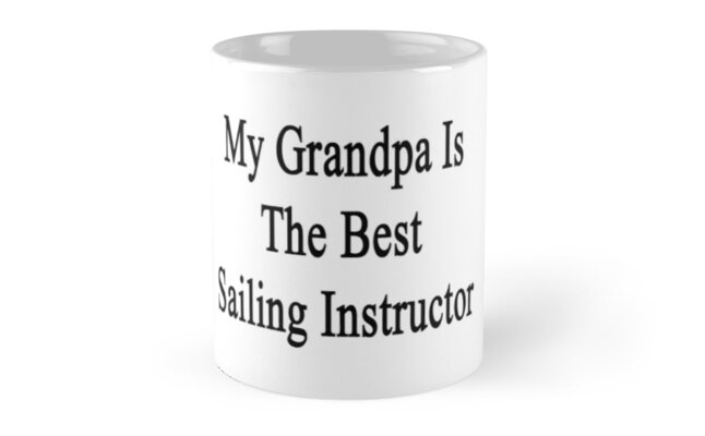 My Grandpa Is The Best Sailing Instructor  by supernova23