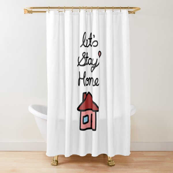 Let's Stay Home Shower Curtain