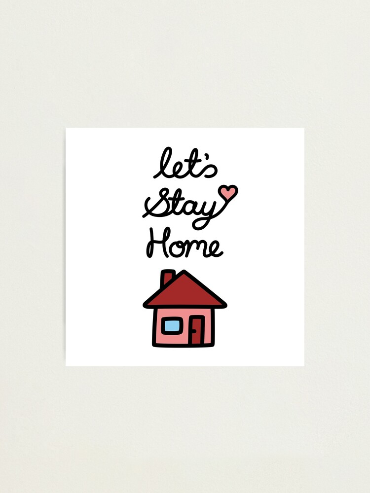 Alternate view of Let's Stay Home Photographic Print
