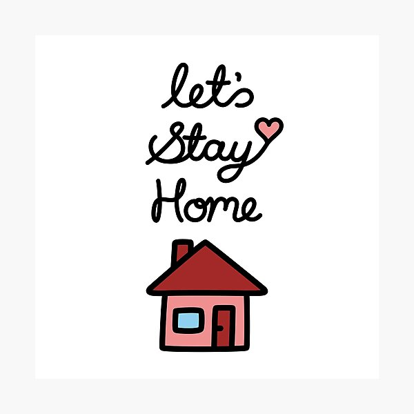 Let's Stay Home Photographic Print