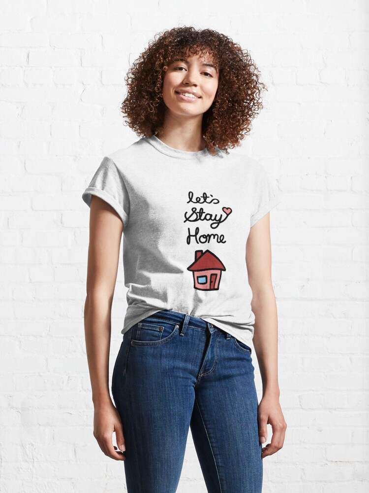 Alternate view of Let's Stay Home Classic T-Shirt