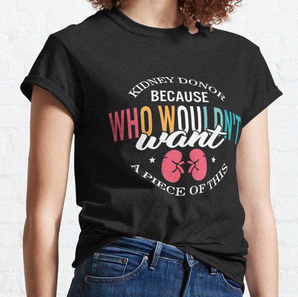 Kidney Donor Who Wouldn't Want A Piece Of This Organ Transplantation Awareness Green Ribbon Gift Classic T-Shirt