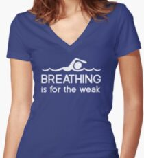 Breathing is for the weak Women's Fitted V-Neck T-Shirt