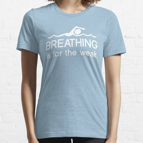 Breathing is for the weak Essential T-Shirt