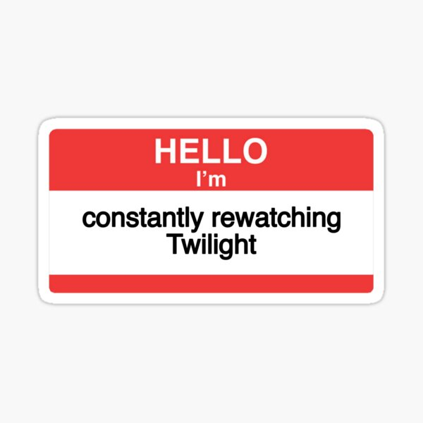 hello im constantly rewatching twilight name tag Sticker
