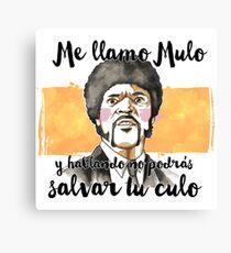Pulp fiction - Jules Winnfield - Me llamo Mulo y hablando no podrás salvar tu culo Canvas Print