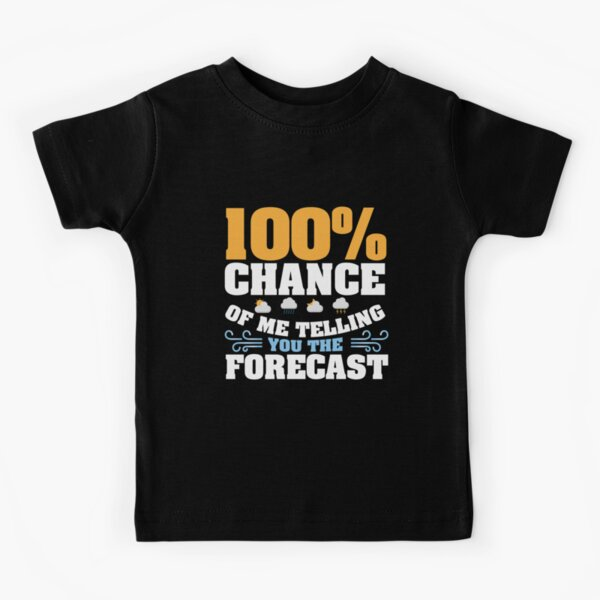 100 Chance Of Me Telling You The Forecast Meteorologist Gift Kids T-Shirt