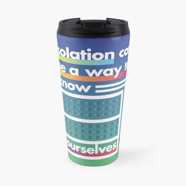 Isolation can be a way to know ourselves Travel Mug
