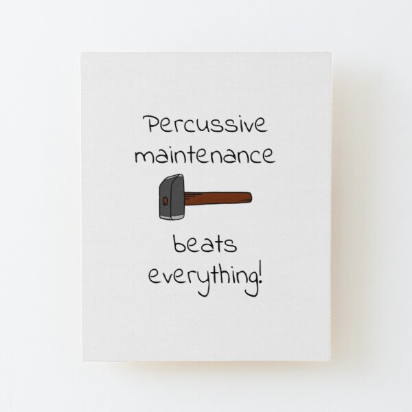 percussive maintenance Wood Mounted Print