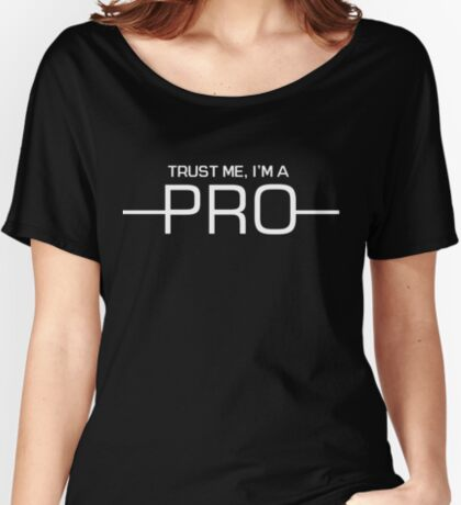 Trust me I'm a Pro Women's Relaxed Fit T-Shirt