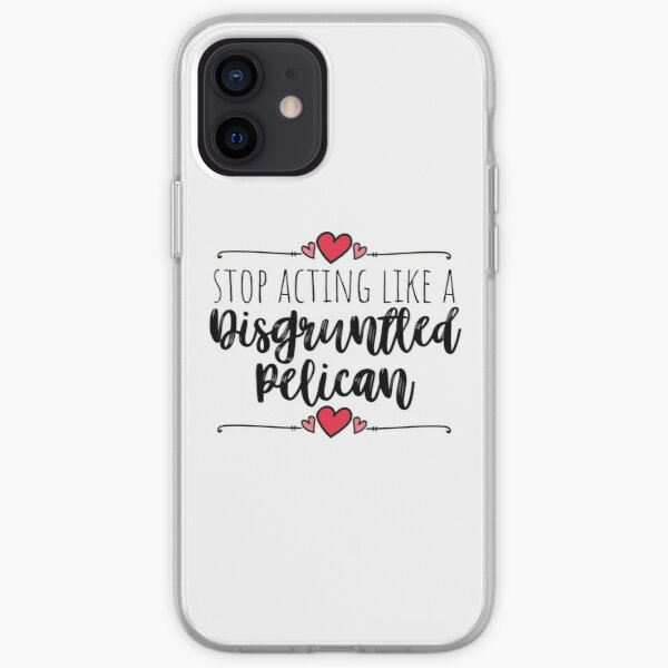 Schitt's Creek - Stop Acting like a Disgruntled Pelican - Moira Rose Quote  iPhone Soft Case