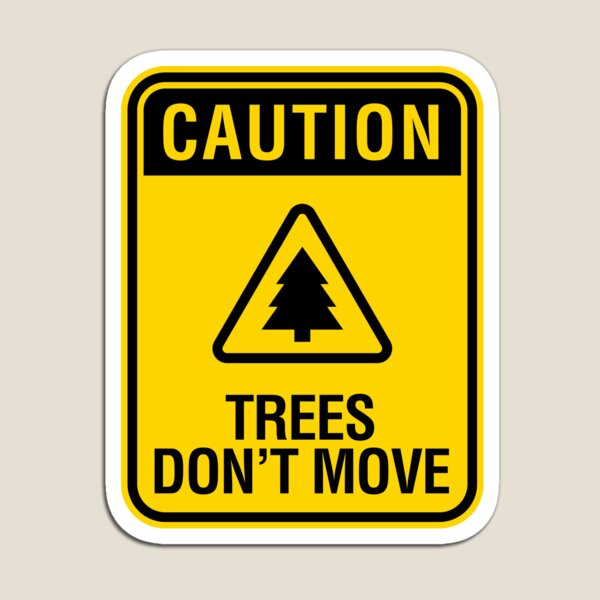 Caution Trees Don't Move Magnet