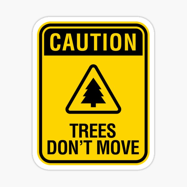 Caution Trees Don't Move Sticker