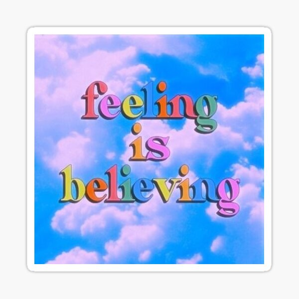 Feeling is believing  Sticker