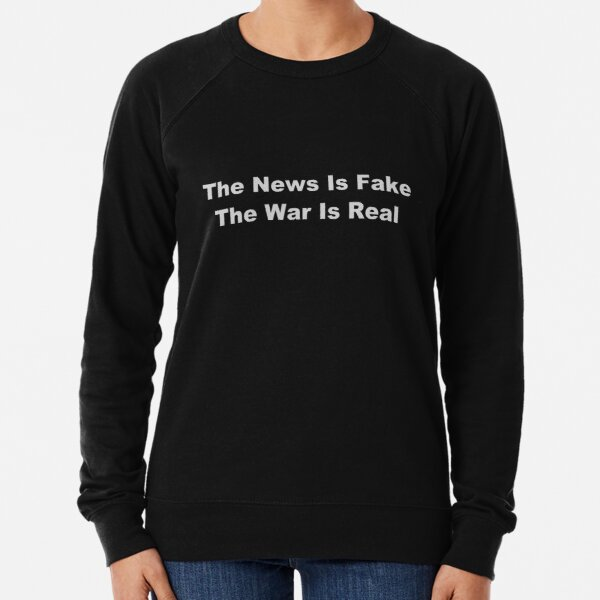 The News is Fake, The War is Real Lightweight Sweatshirt