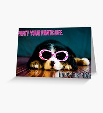 Party your pants off. Greeting Card