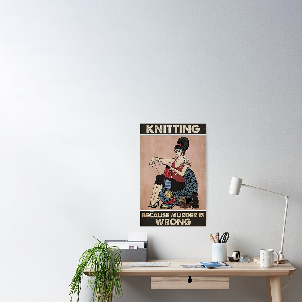 Knitting because murder is wrong Poster