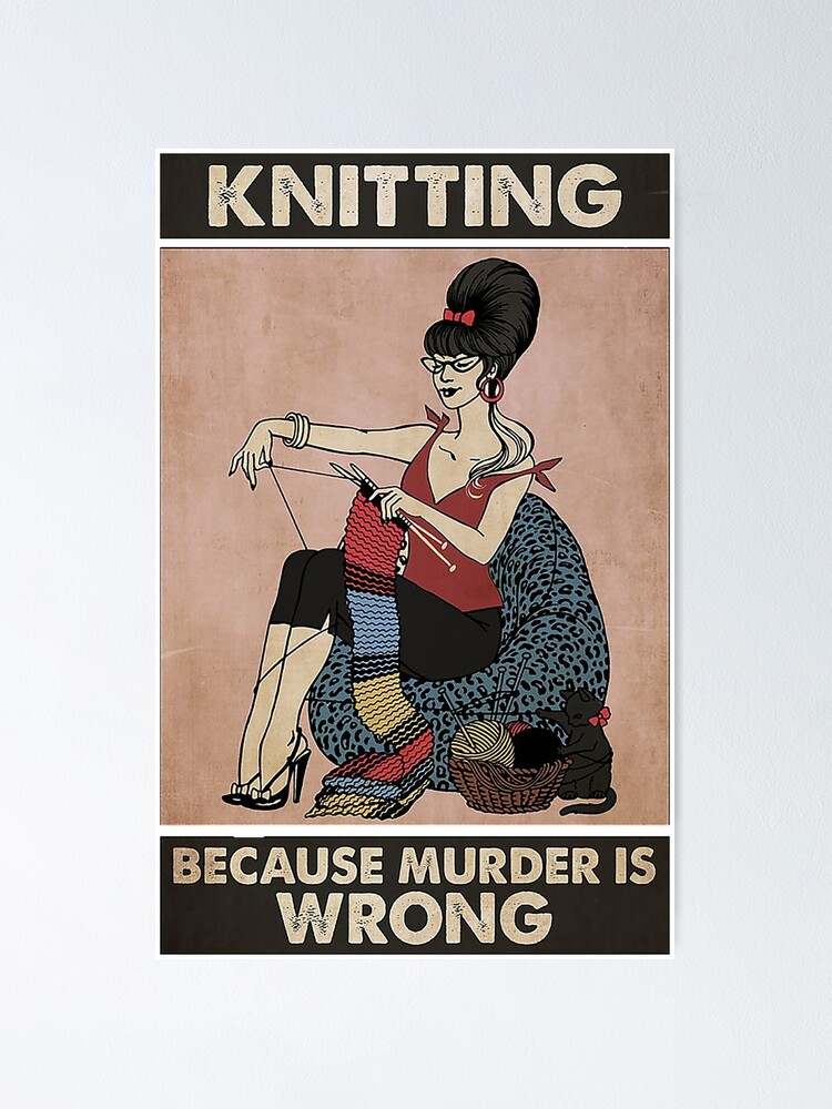 Alternate view of Knitting because murder is wrong Poster