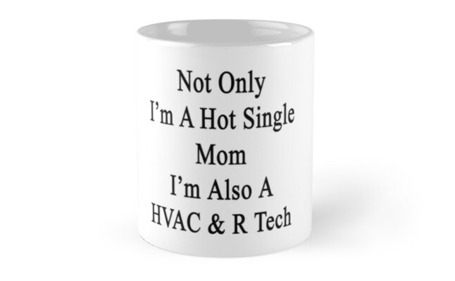 Not Only I'm A Hot Single Mom I'm Also A HVAC & R Tech  by supernova23