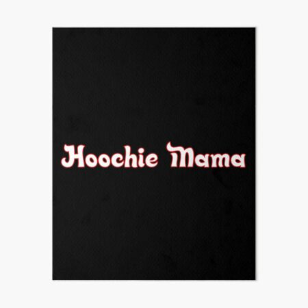 Hoochie Art Board Prints Redbubble Discover and share the best gifs on tenor. hoochie art board prints redbubble