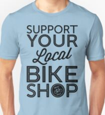 Support Your Local Bike Shop (Black Print) Unisex T-Shirt