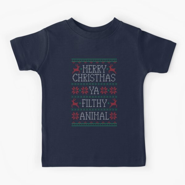 Merry Christmas Ya Filthy Animal Kids T-Shirt