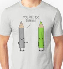 Too intense Unisex T-Shirt