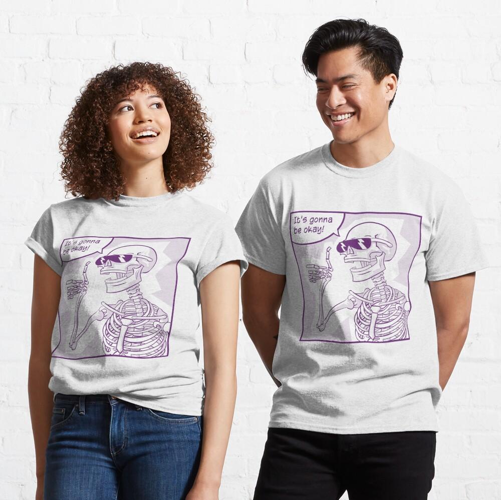 Rad Skeleton Says It's Gonna Be Okay Classic T-Shirt