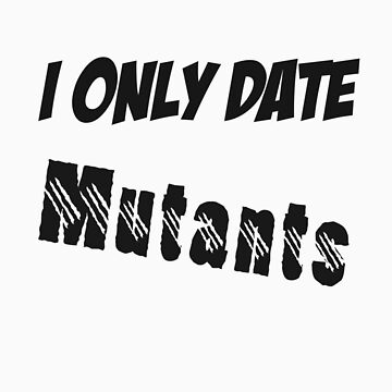 I Only Date Mutants by Pikachunicorn