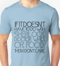 """If it doesn't have to do with Sherlock, Doctor Who or food then I don't care."" - Slogan T-Shirt Unisex T-Shirt"