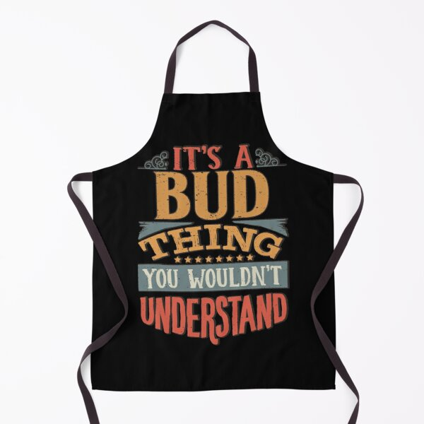 Bud Name -  Its A Bud Thing You Wouldnt Understand - Gift For Bud Apron